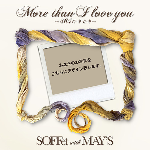 "SOFFet<br>""More than I love you 〜365のキセキ〜 with MAY'S"""
